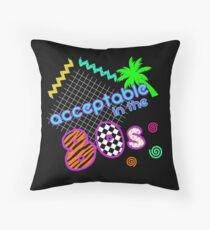 Acceptable in the 80s Throw Pillow