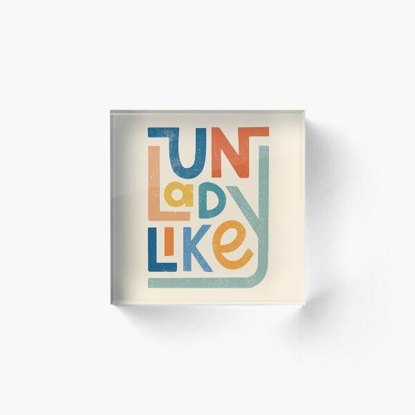 UNLADYLIKE Acrylic Block