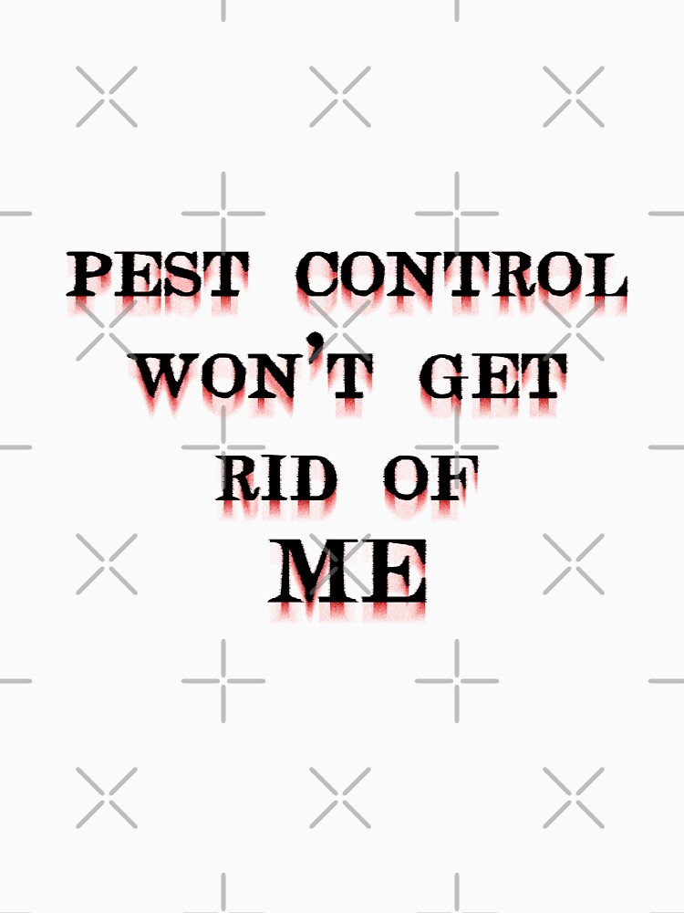 Pest Control Won't Get Rid of ME by Emmytwofive