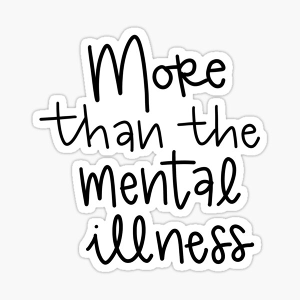 More than the Mental Illness  Sticker