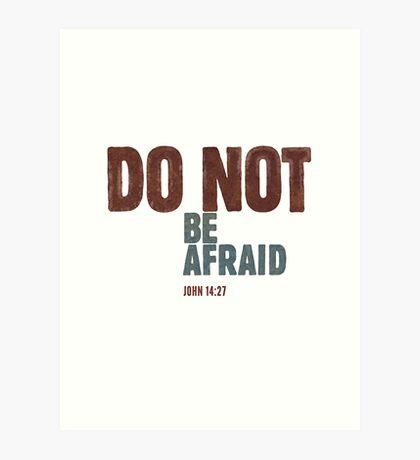 Do not be afraid - John 14:27 Art Print