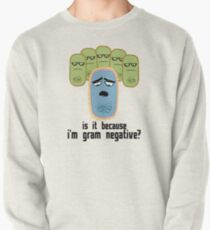 Is it because I'm Gram-negative? Pullover