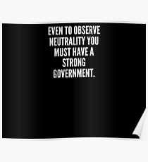 Even to observe neutrality you must have a strong government Poster