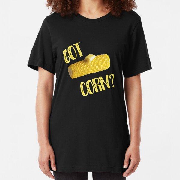 Got Corn? Buttered Corn On The Cob Farmers  Slim Fit T-Shirt