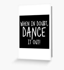 When in doubt, dance it out. Greeting Card