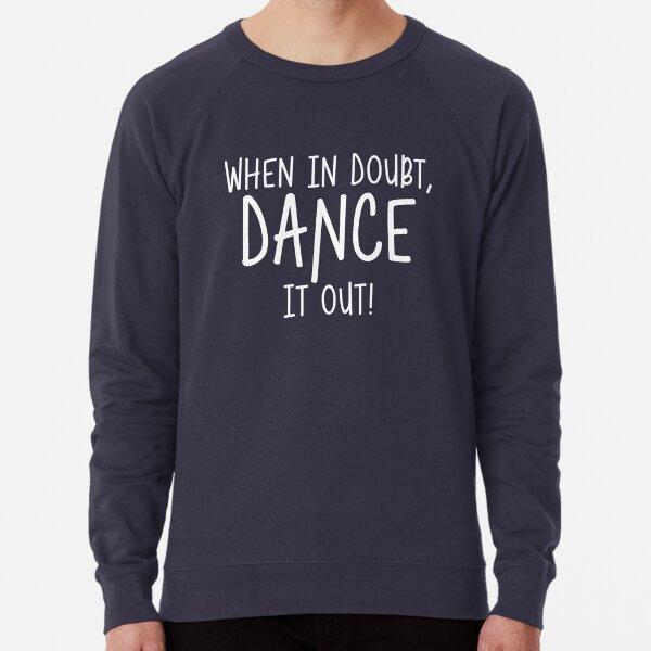 When in doubt, dance it out. Lightweight Sweatshirt