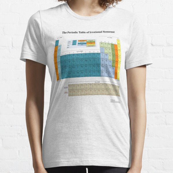 The Periodic Table of Irrational Nonsense (Light) Essential T-Shirt