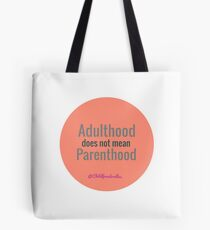 ADULTHOOD DOES NOT MEAN PARENTHOOD Tote Bag