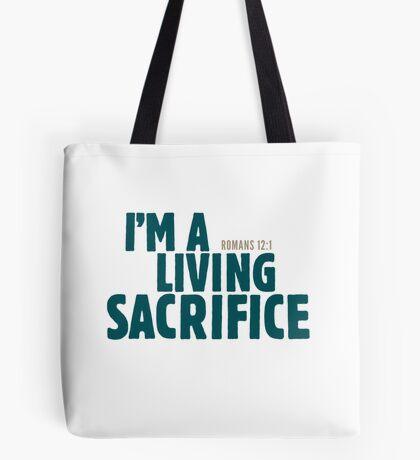 I'm a living sacrifice - Romans 12:1 Tote Bag