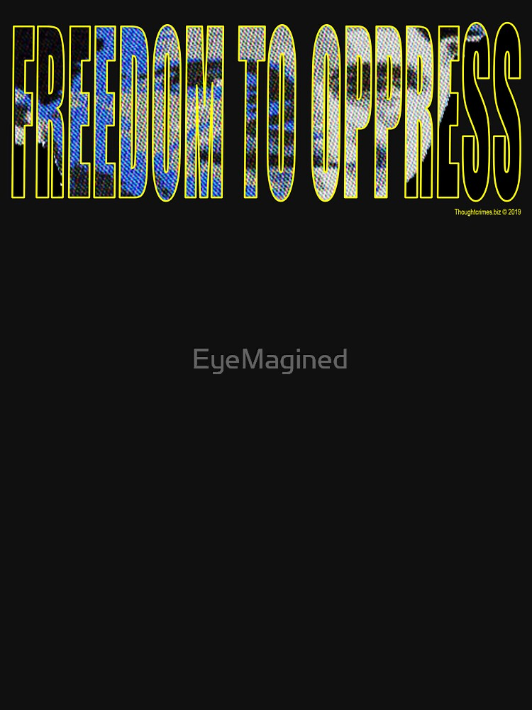 Freedom To Oppress by EyeMagined