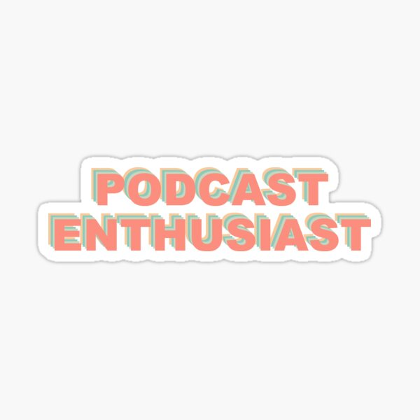 Podcast Enthusiast  Sticker