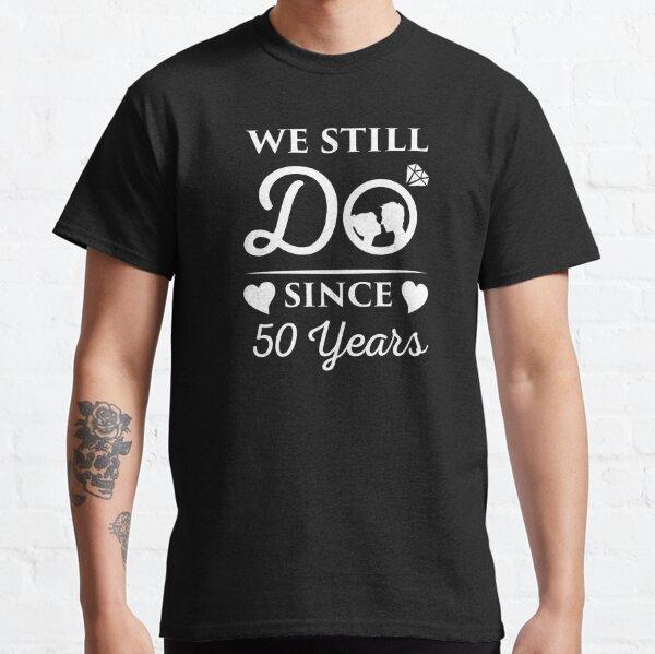 Aniversario de bodas que todavía hacemos desde 50 años de regalo Camiseta clásica
