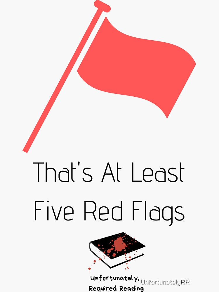 That's At Least Five Red Flags by UnfortunatelyRR