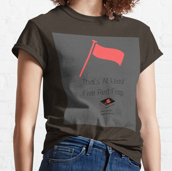 That's At Least Five Red Flags Classic T-Shirt
