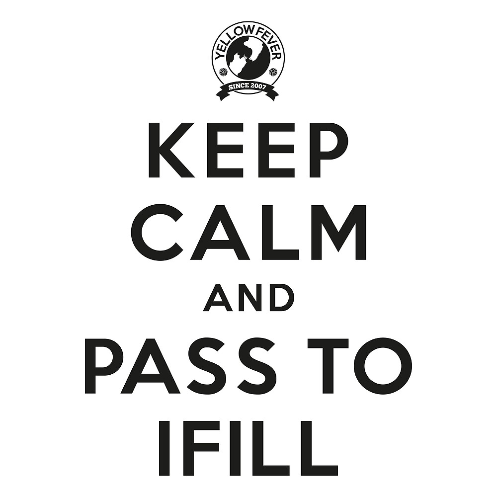 Keep Calm, Pass to Ifill (Black) by YellowFeverNZ