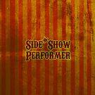 Side Show Performer by jerasky