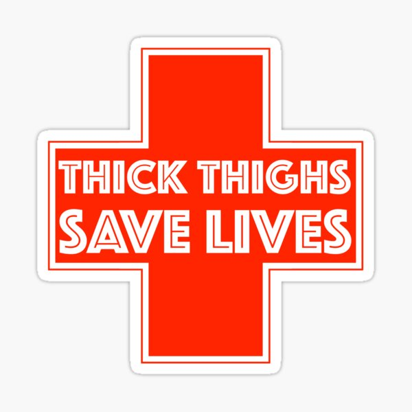 thick thighs save lives Sticker