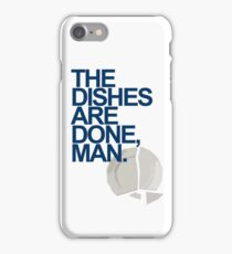 The Dishes are DONE, man. Quote iPhone Case/Skin