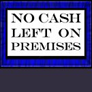 No cash left on premises by emilykperkin