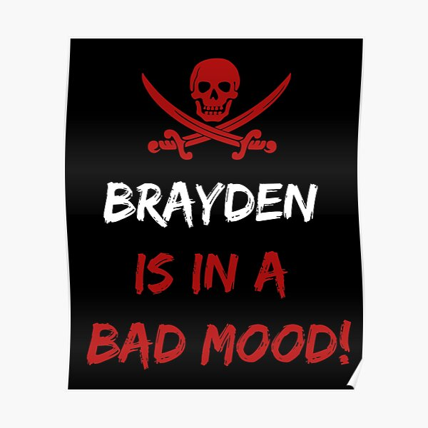 Who is in a bad mood Brayden Poster