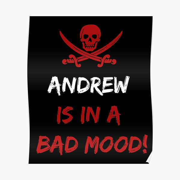 Who is in a bad mood Andrew Poster