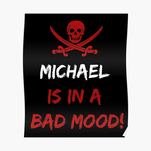 Who is in a bad mood Michael Poster