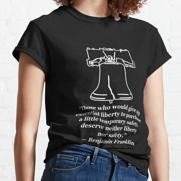 Benjamin Franklin Quote On Liberty Classic T-Shirt