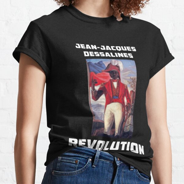 Jean-Jacques Dessalines Revolution Haiti Classic T-Shirt