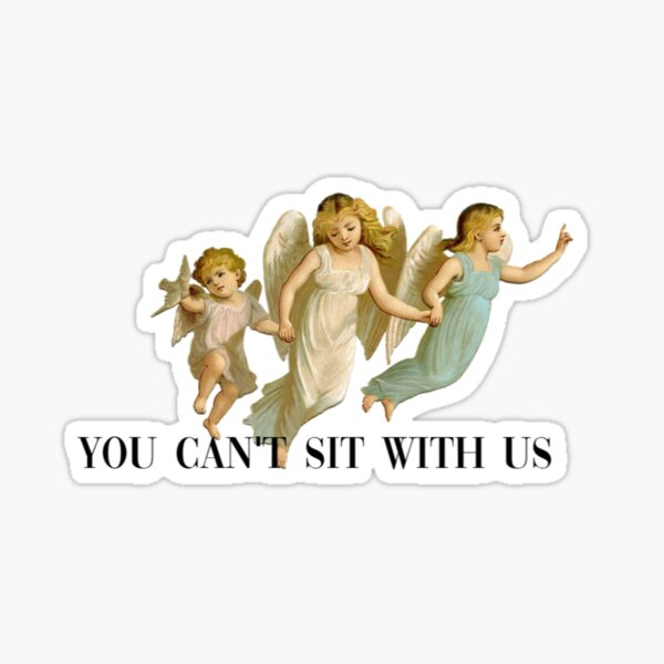 You Can't Sit With Us Cherubs  Sticker