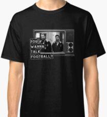 Wanna talk football? Classic T-Shirt