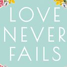 Love Never Fails - Mint  by denisethorn