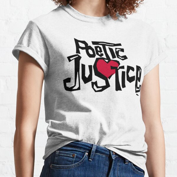 Poetic Justice Shirt Classic T-Shirt