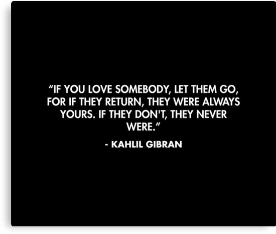If You Love Somebody Let Them Go For If They Return They Were Always Yours If They Don T They Never Were Kahlil Gibran Canvas Print By