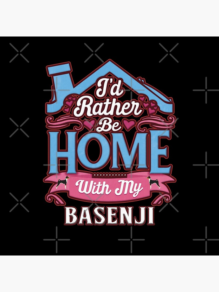 I'd Rather Be Home With My Basenji - Basenji by dog-gifts