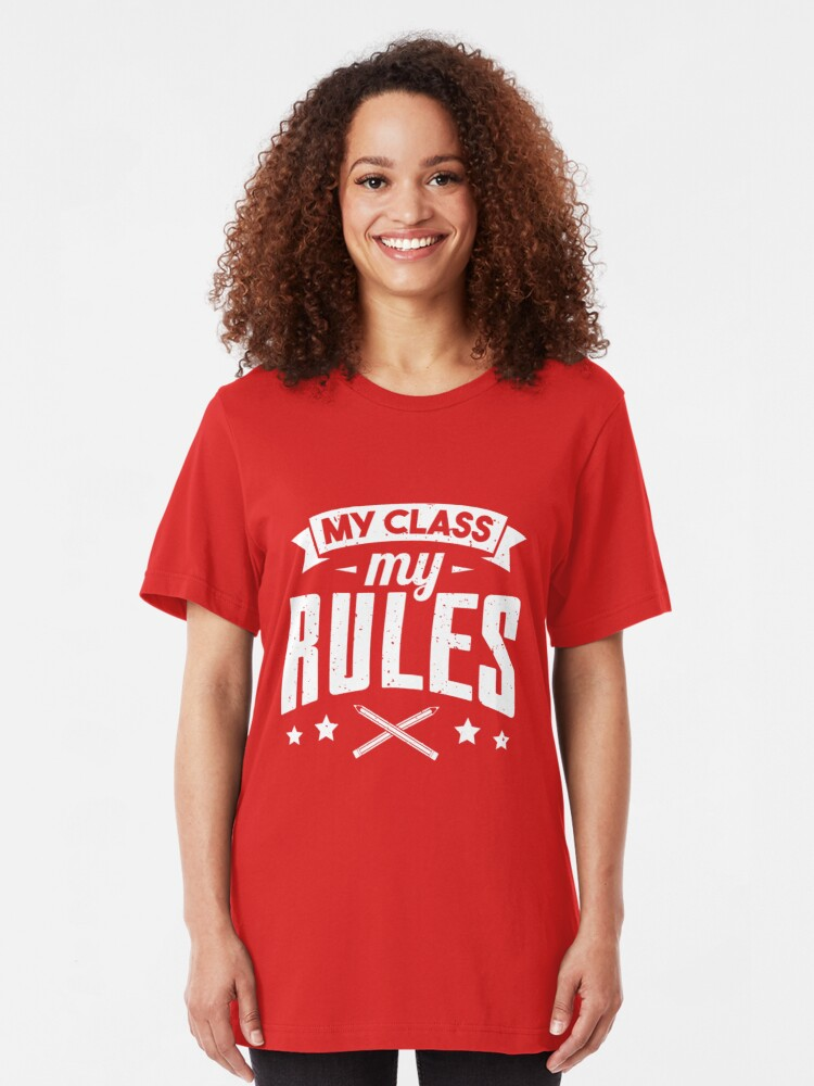 Alternate view of My Class My Rules - Funny Teaching Quotes Gift Slim Fit T-Shirt