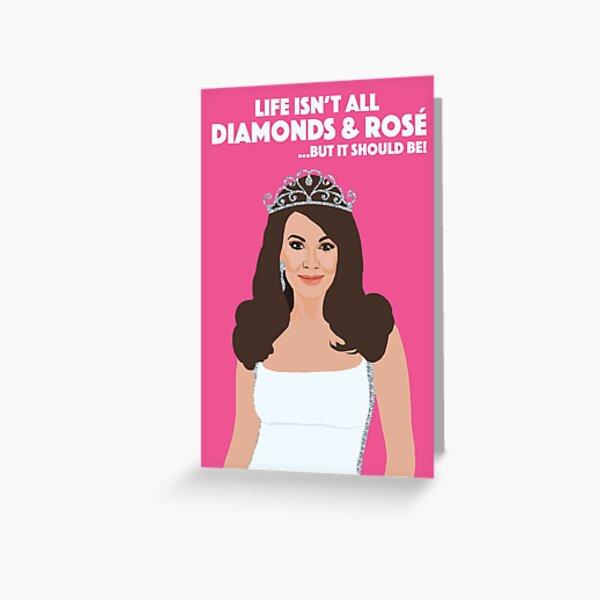 LISA VANDERPUMP  |  Life Isn't All Diamonds and Rose  |  RHOBH (Real Housewives of Beverly Hills) Greeting Card