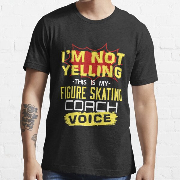 I'm Not Yelling This Is My Figure Skating Coach Voice Essential T-Shirt