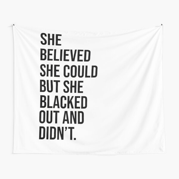 she believed she could but she blacked out and didn't Tapestry