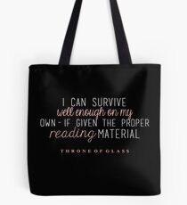 """I can survive well enough on my own - if given the proper reading material."" Tote Bag"