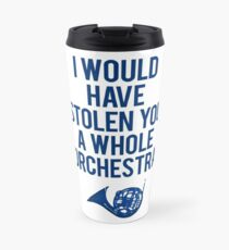 I Would Have Stolen You A Whole Orchestra Travel Mug