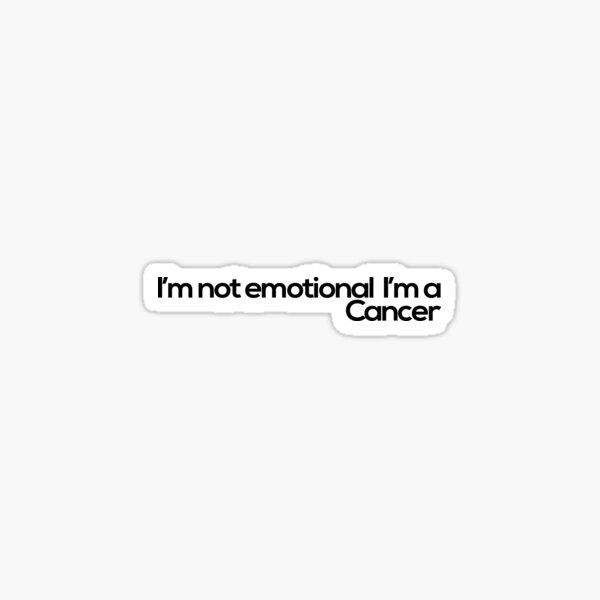 I'm not emotional I'm a Cancer Sticker