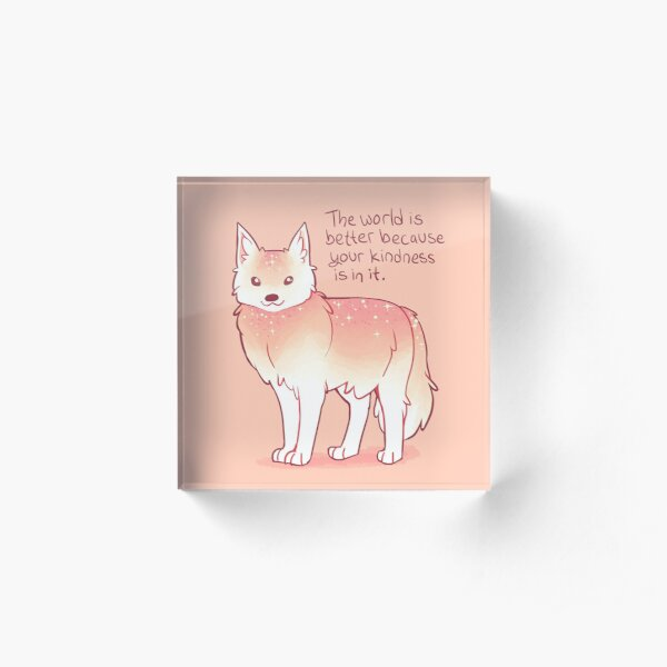 """""""The World is Better Because Your Kindness is in it."""" Encouraging Wolf Acrylic Block"""