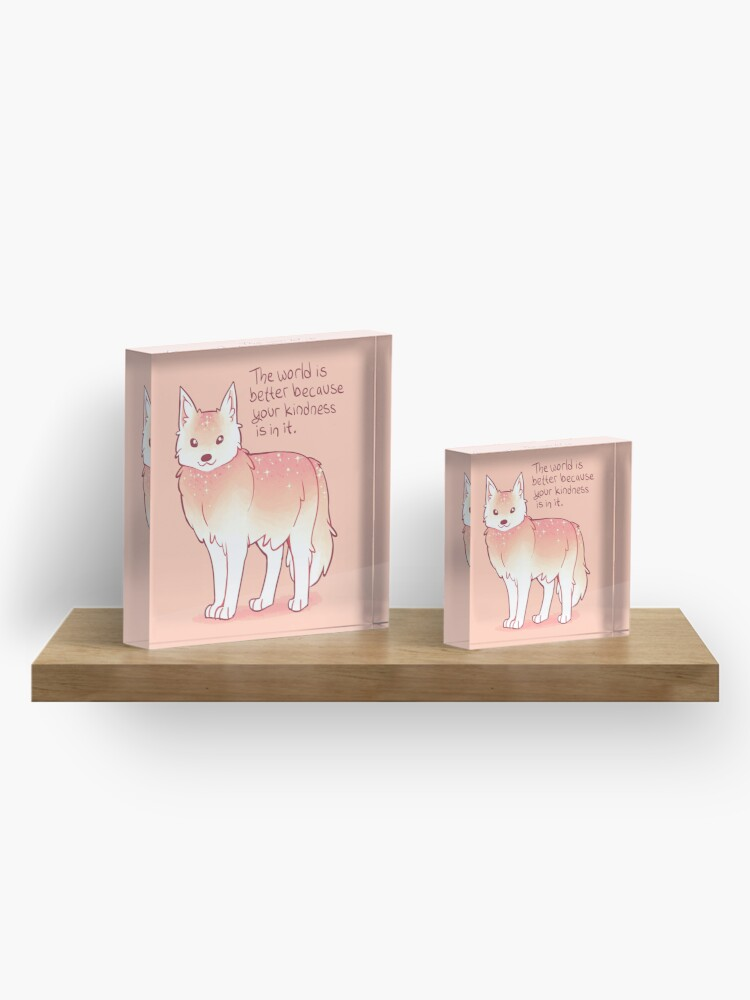 "Alternate view of ""The World is Better Because Your Kindness is in it."" Encouraging Wolf Acrylic Block"
