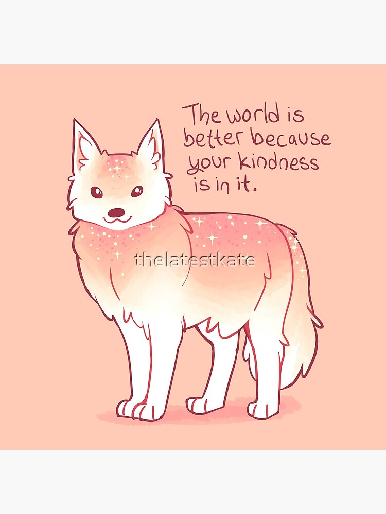 """""""The World is Better Because Your Kindness is in it."""" Encouraging Wolf by thelatestkate"""