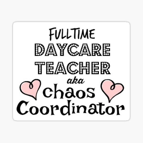 DAYCARE TEACHER, a.k.a. CHAOS COORDINATOR Sticker