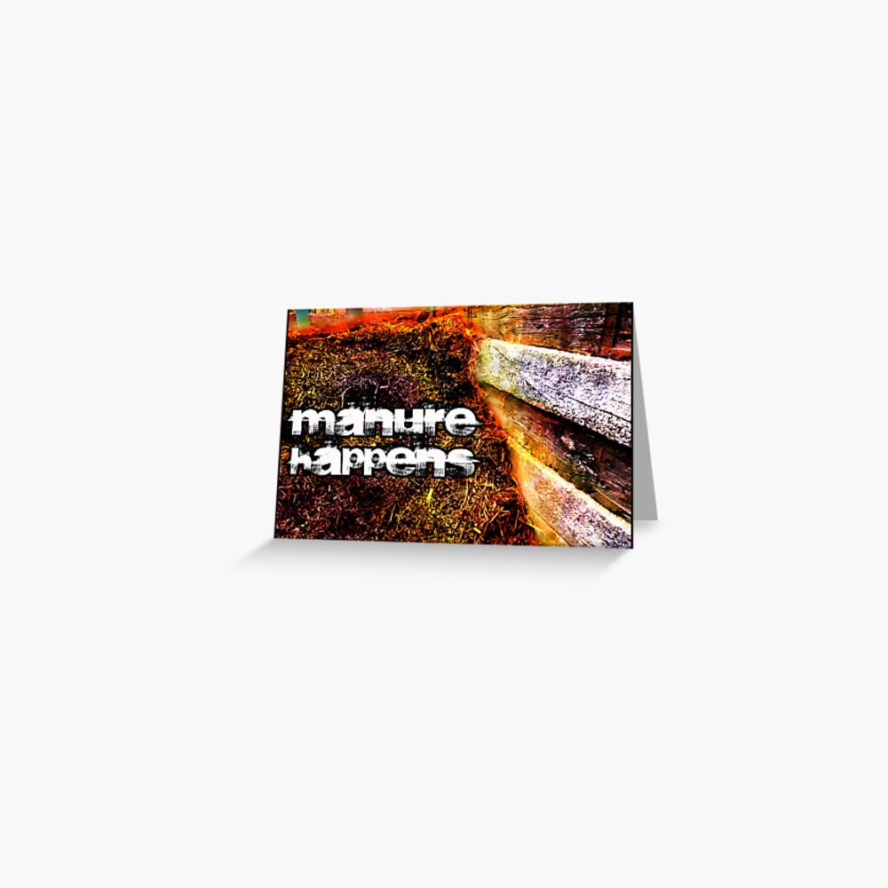 Manure Happens Greeting Card