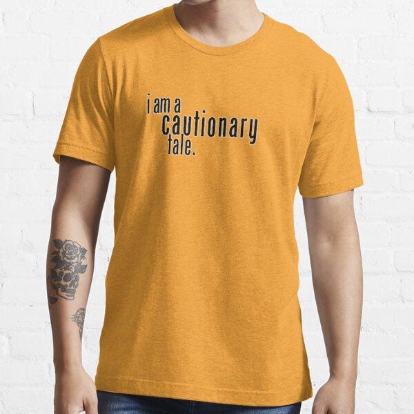 I am a cautionary tale. Essential T-Shirt