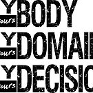 My Body, My Domain, My Decision - Pro-Choice Design by FairyNerdy
