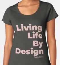 Living Life By Design - Radical Lives Premium Scoop T-Shirt