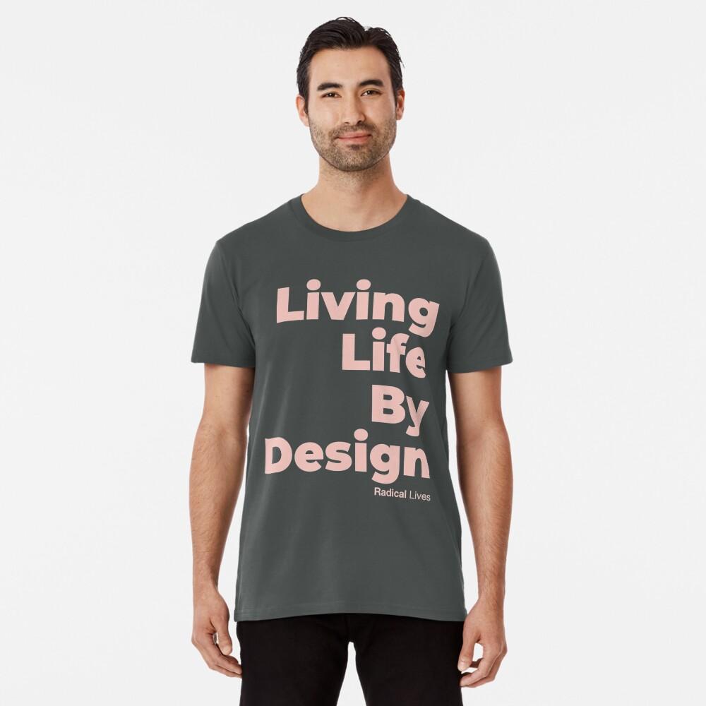 Living Life By Design - Radical Lives Premium T-Shirt